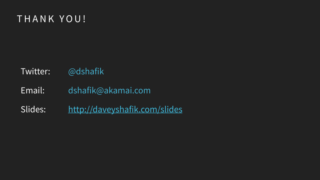 T H A N K YO U ! Twitter: Email: Slides: @dshaf...