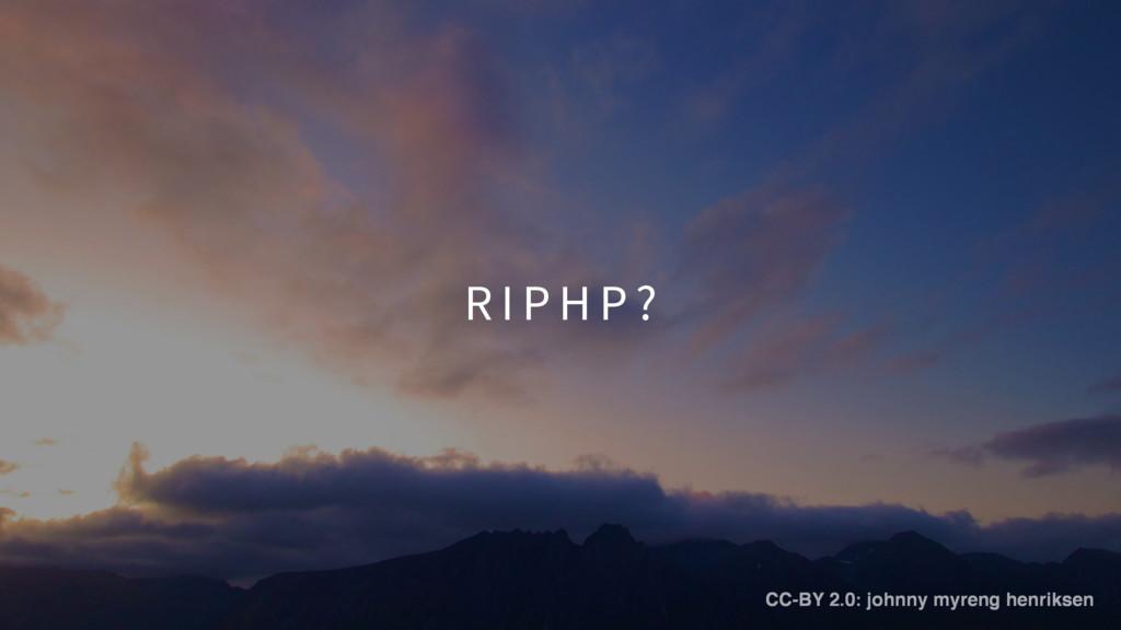 R I P H P ? CC-BY 2.0: johnny myreng henriksen