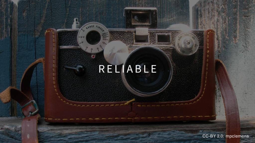 R E L I A B L E CC-BY 2.0: mpclemens