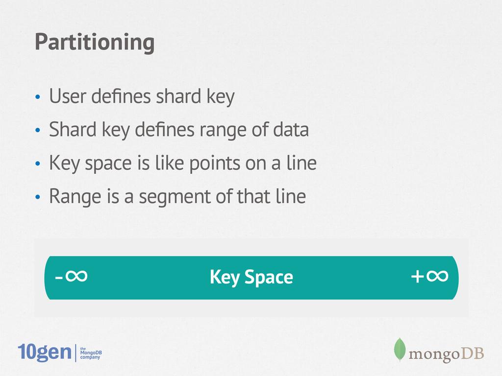 Partitioning • User defines shard key • Shard ...