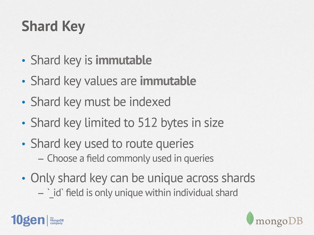 Shard Key • Shard key is immutable • Shard ke...