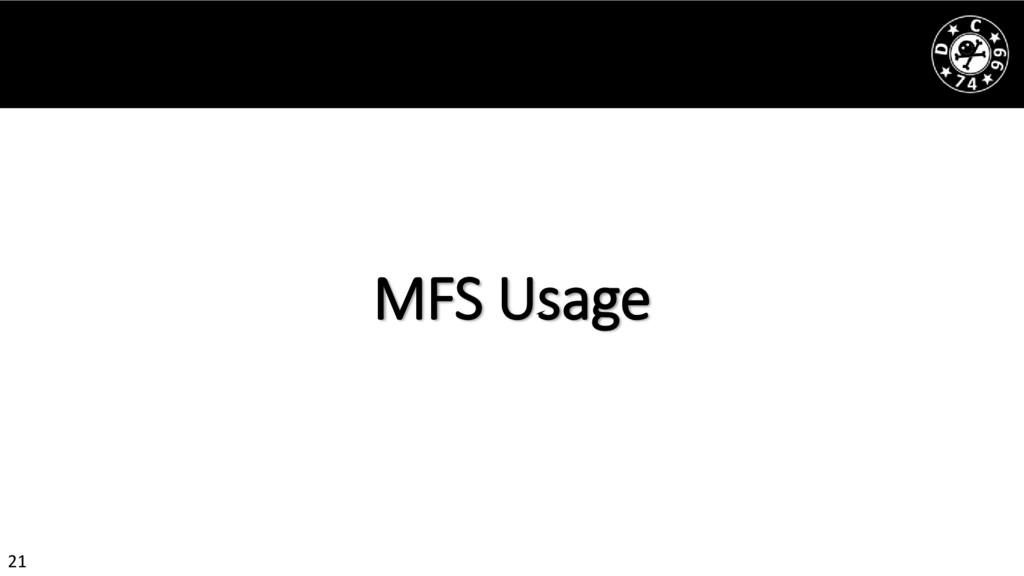 21 MFS Usage