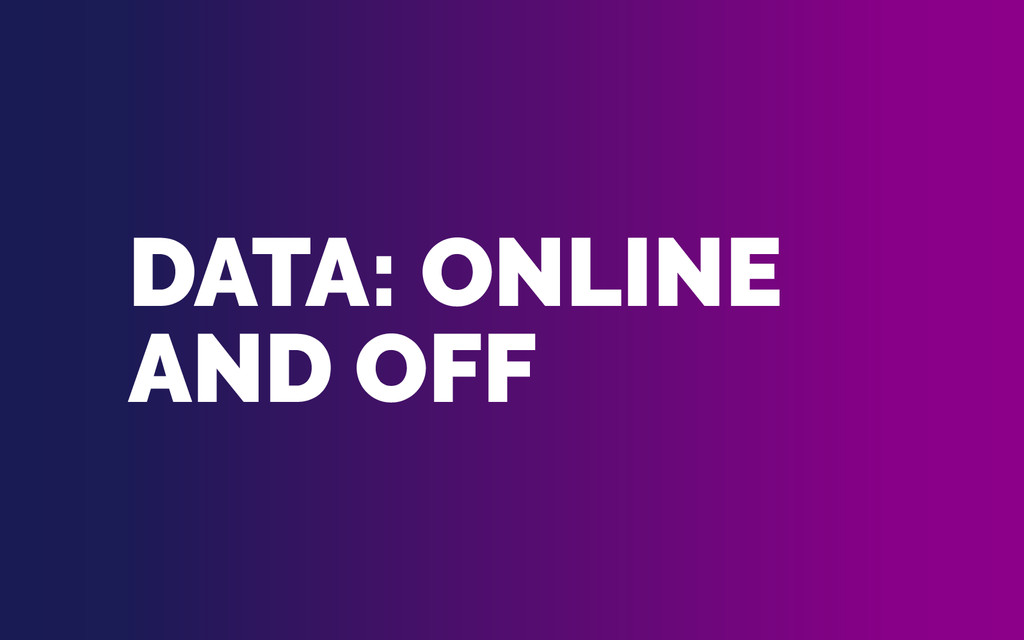 DATA: ONLINE AND OFF
