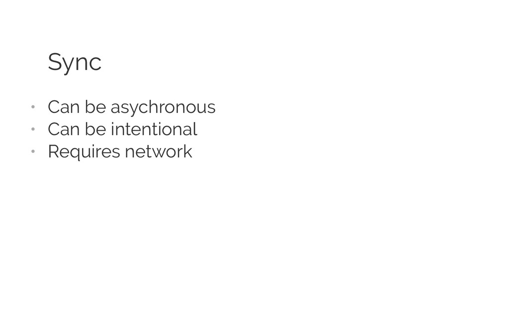 Sync • Can be asychronous • Can be intentiona...