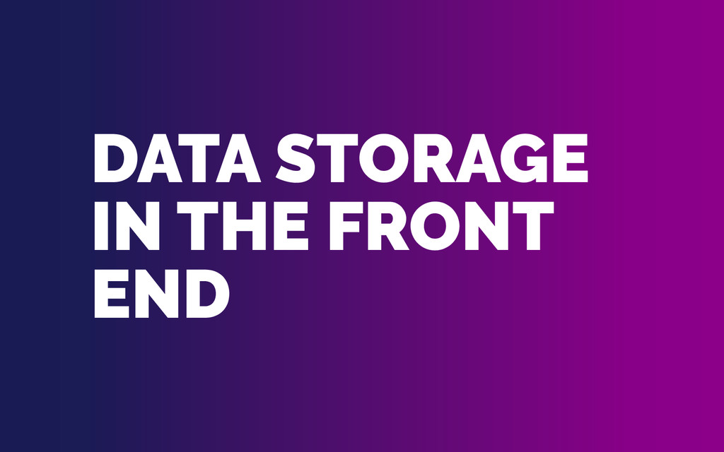 DATA STORAGE IN THE FRONT END