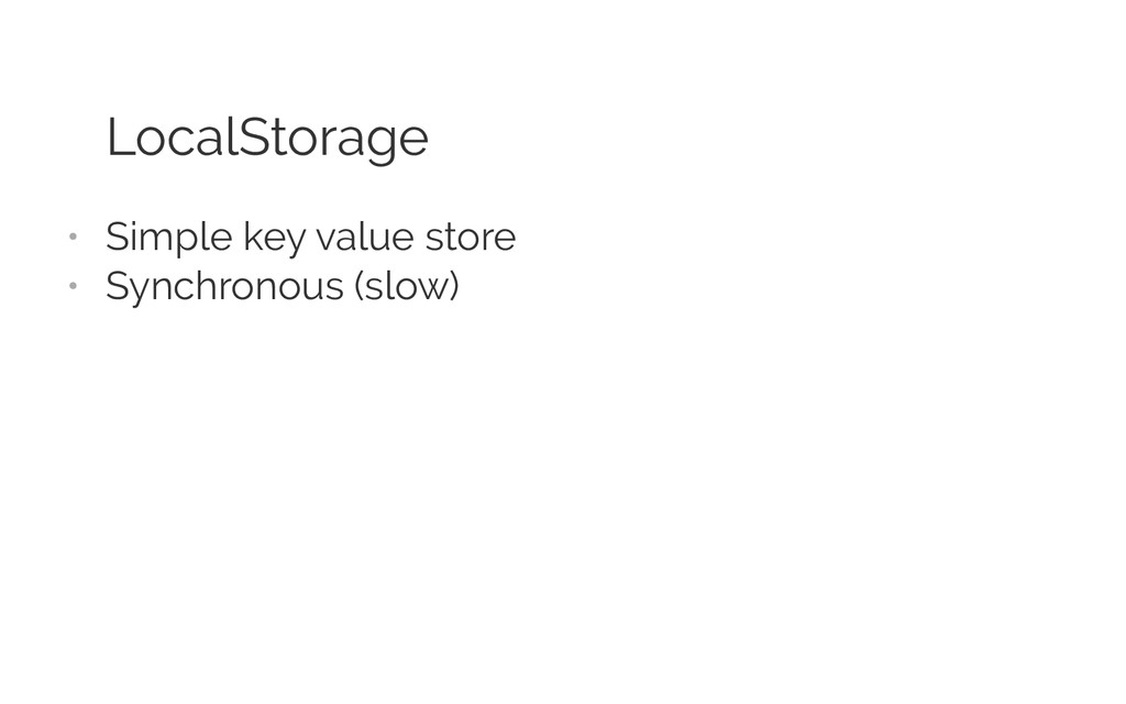 LocalStorage • Simple key value store • Synch...