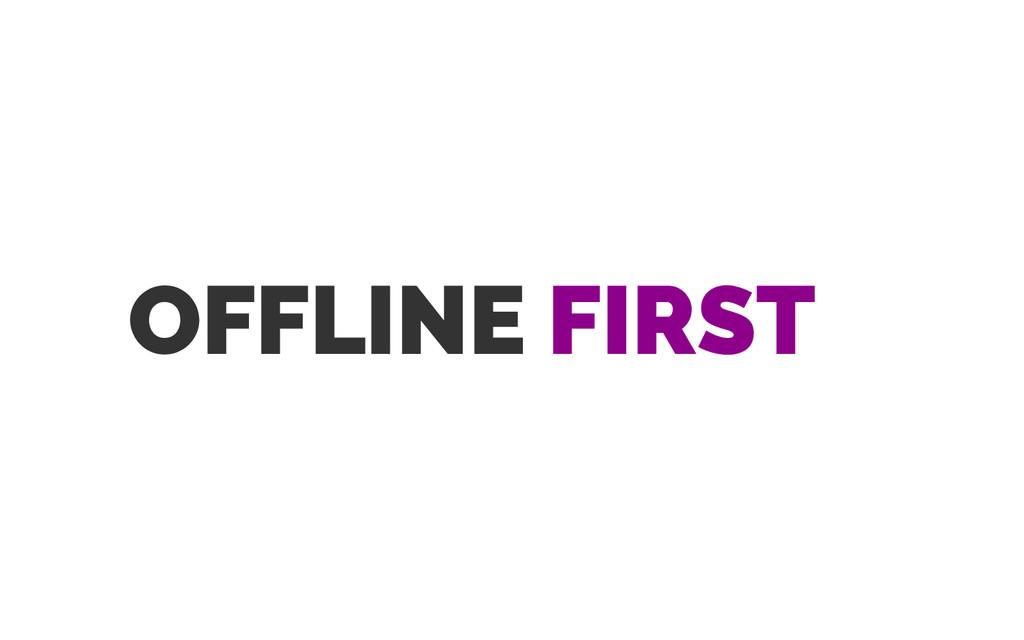 OFFLINE FIRST