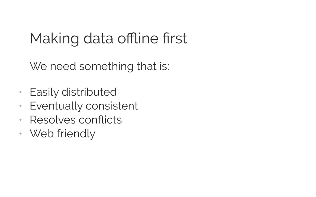 Making data offline first We need something that i...