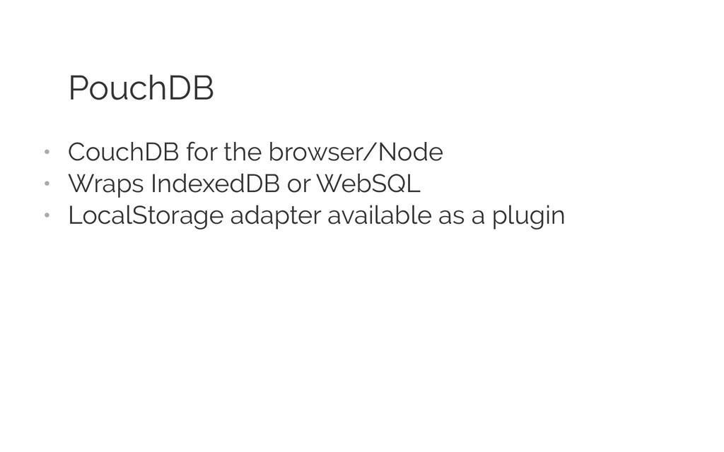 PouchDB • CouchDB for the browser/Node • Wrap...