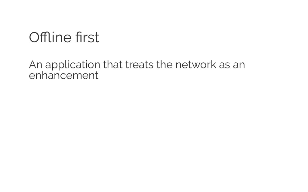 Offline first An application that treats the netwo...