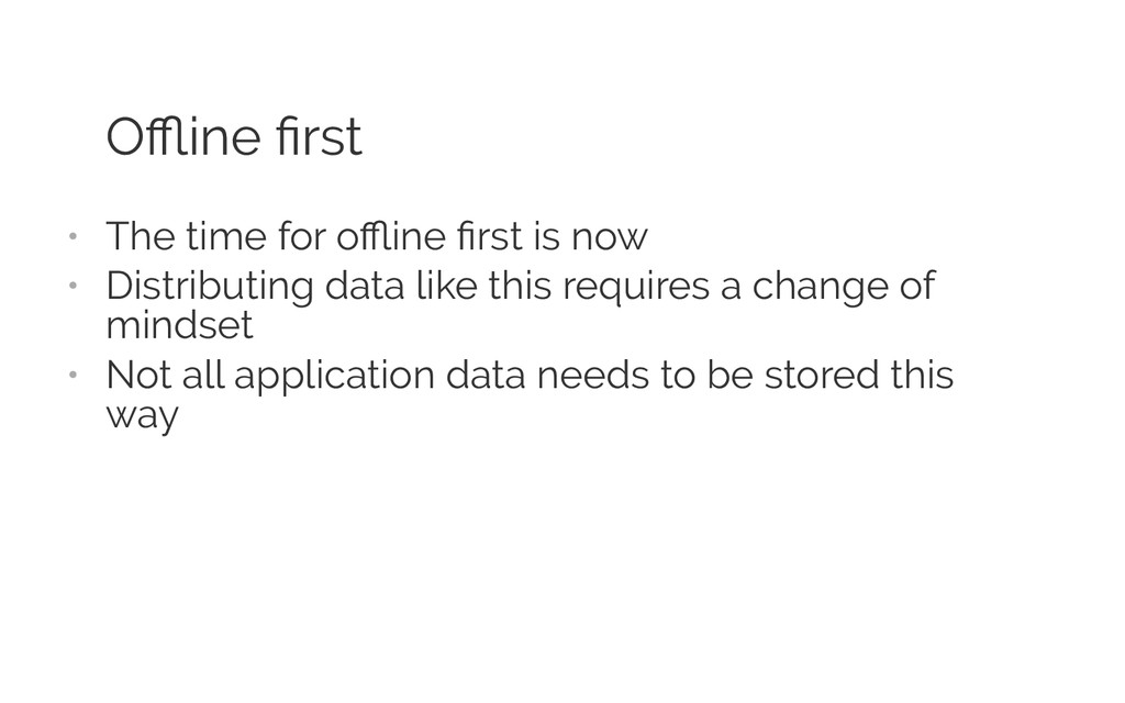 Offline first • The time for offline first is now • ...