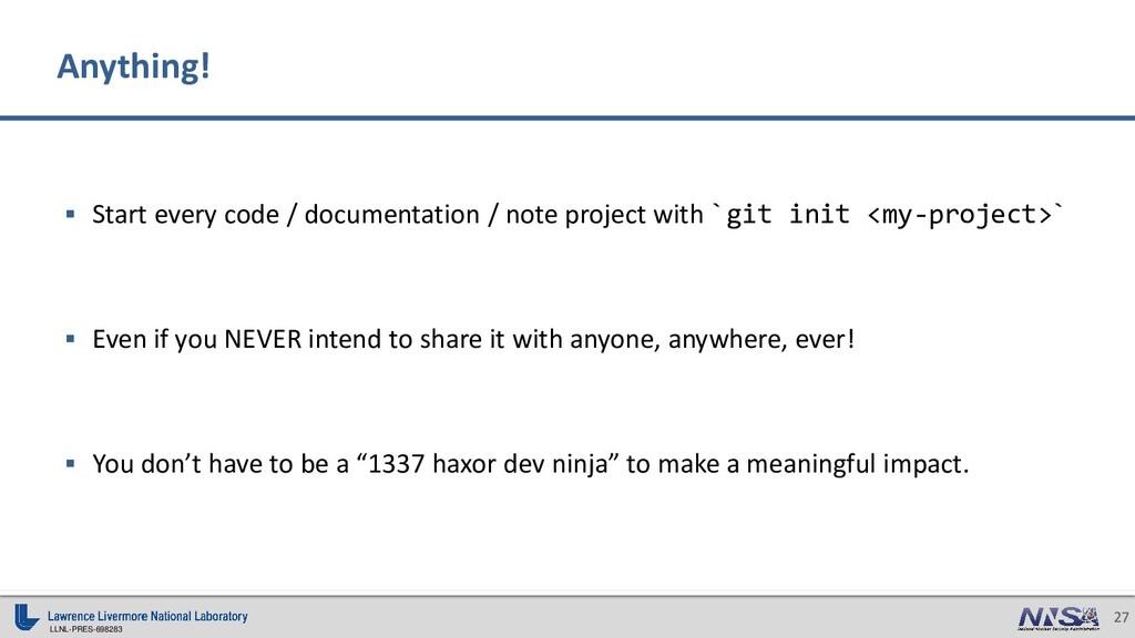 LLNL-PRES-698283 27 ▪ Start every code / docume...