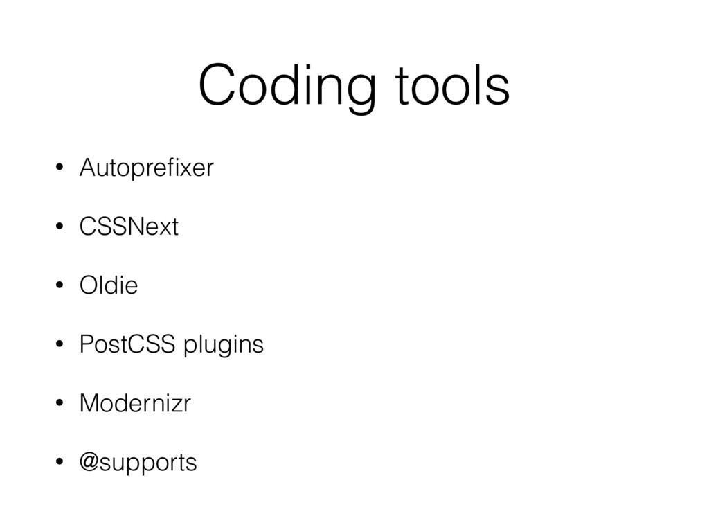 Coding tools • Autoprefixer • CSSNext • Oldie • ...