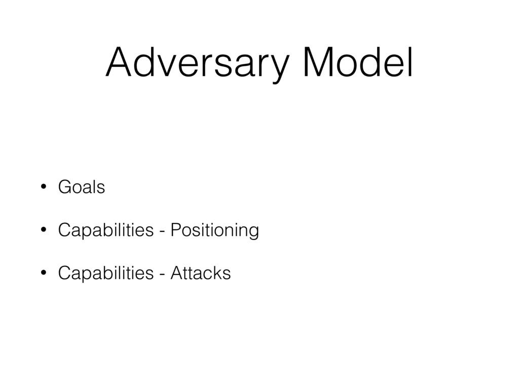 Adversary Model • Goals • Capabilities - Positi...
