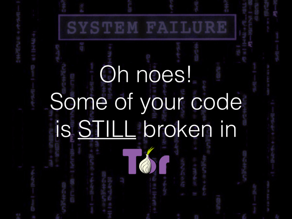 Oh noes! Some of your code is STILL broken in