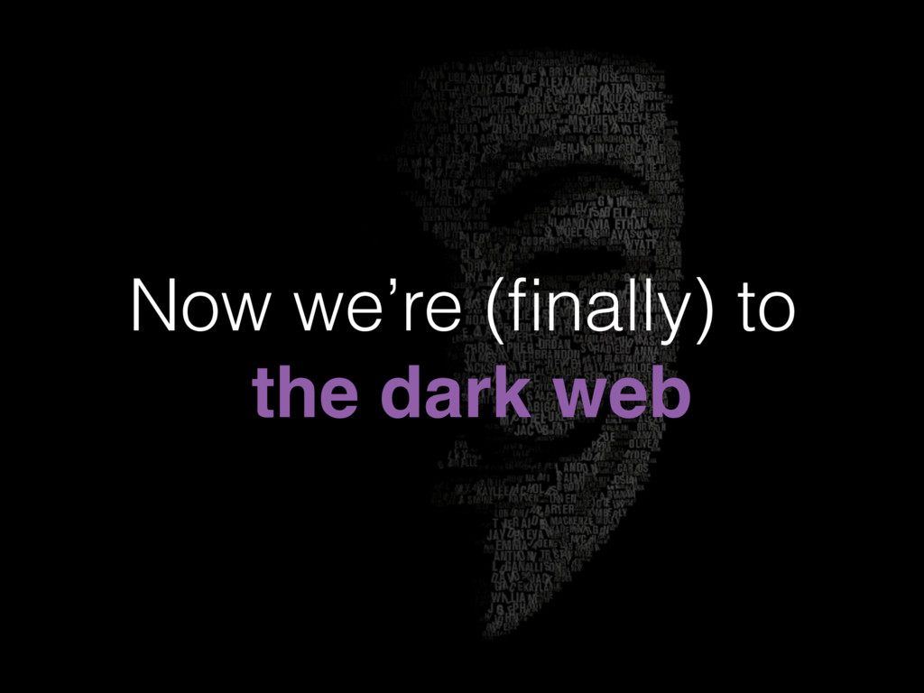Now we're (finally) to the dark web