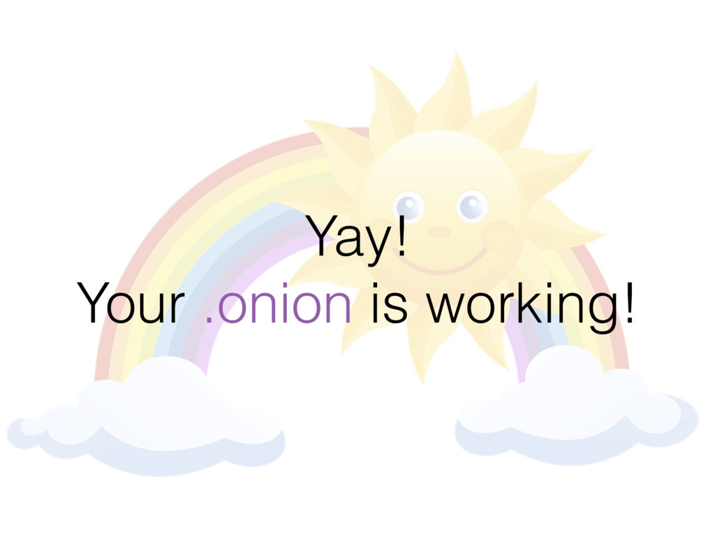 Yay! Your .onion is working!