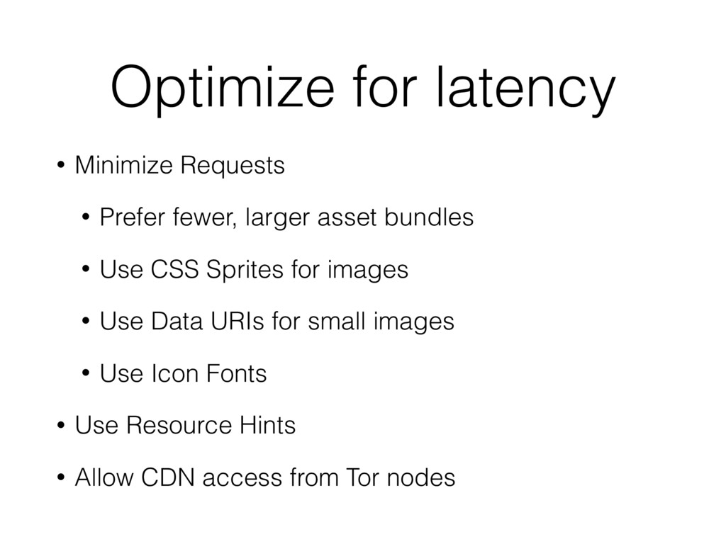 Optimize for latency • Minimize Requests • Pref...