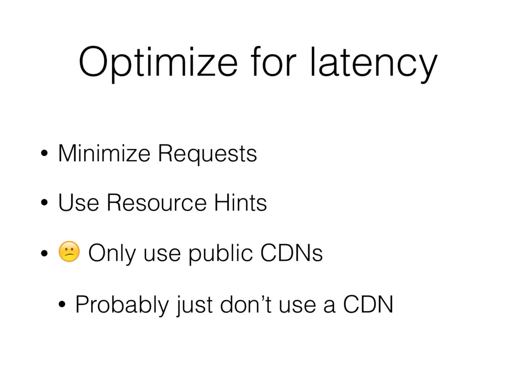 Optimize for latency • Minimize Requests • Use ...