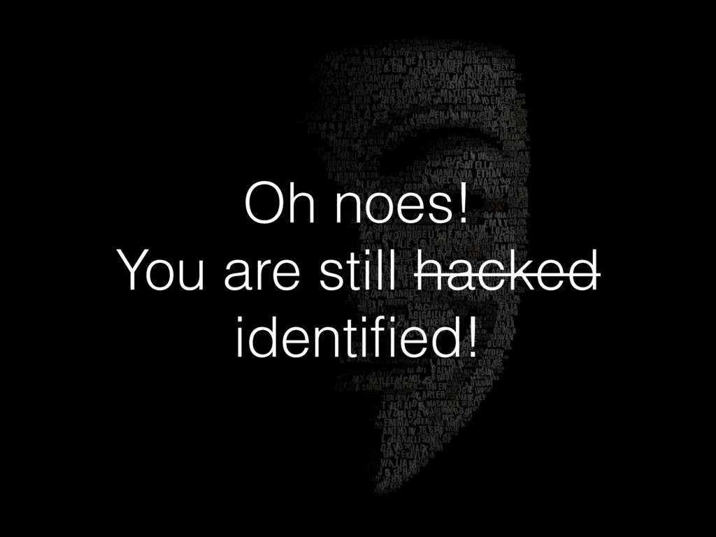 Oh noes! You are still hacked identified!
