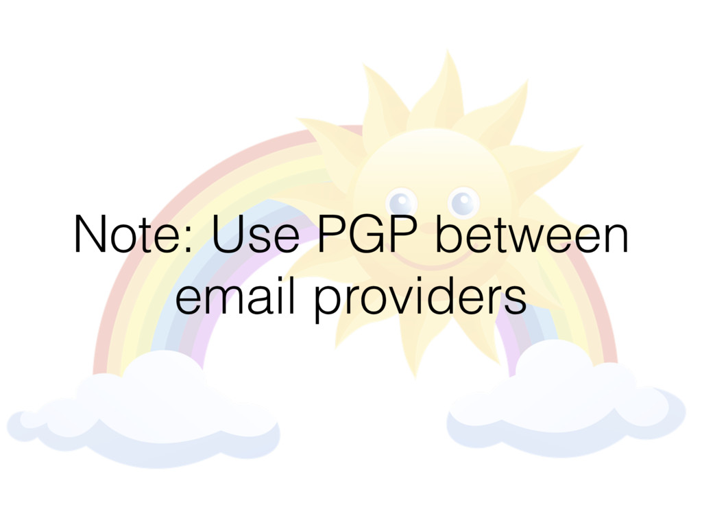 Note: Use PGP between email providers