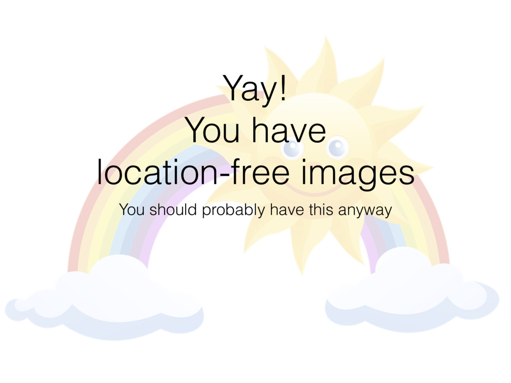 Yay! You have location-free images You should p...