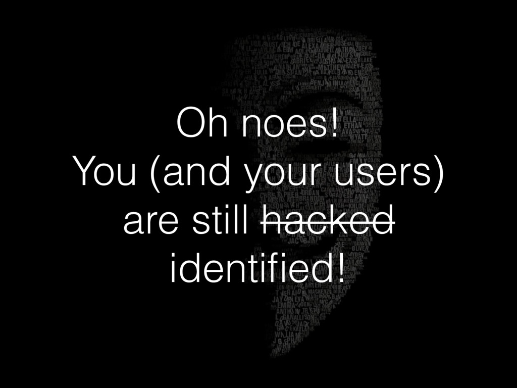 Oh noes! You (and your users) are still hacked ...
