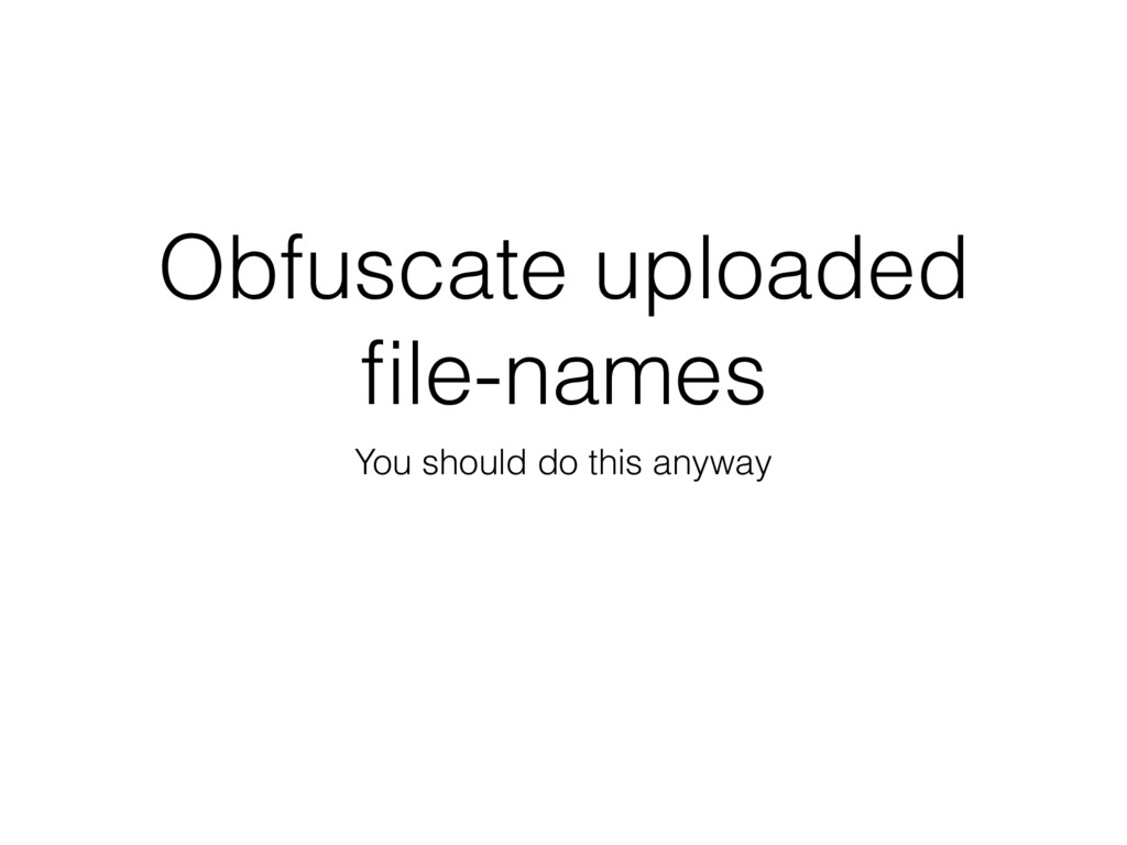 Obfuscate uploaded file-names You should do this...