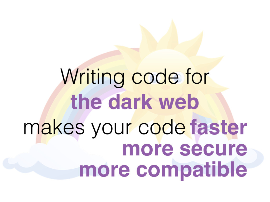 Writing code for the dark web makes your code b...