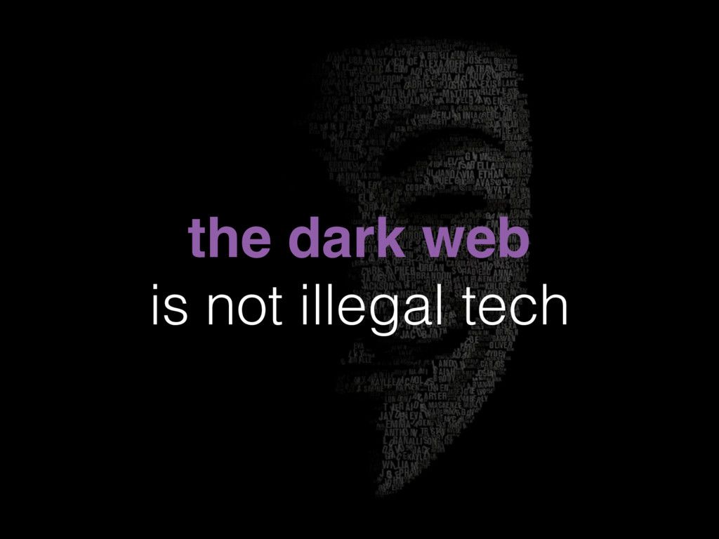 the dark web is not illegal tech