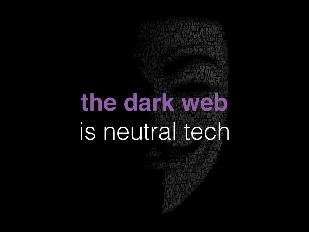 the dark web is neutral tech