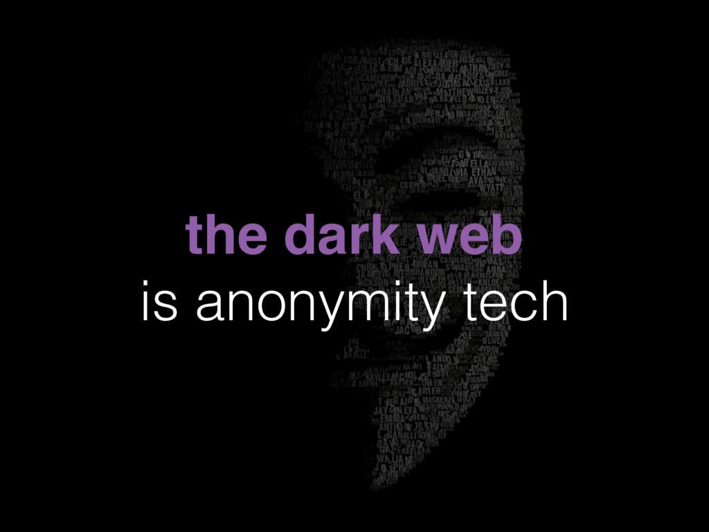 the dark web is anonymity tech