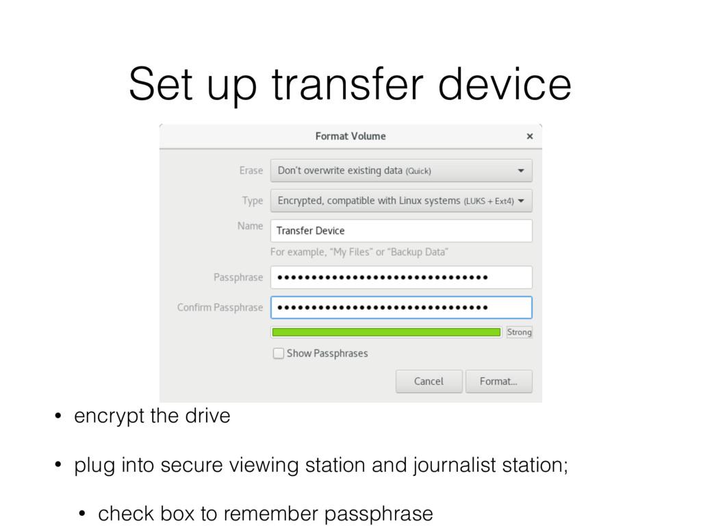 Set up transfer device • encrypt the drive • pl...