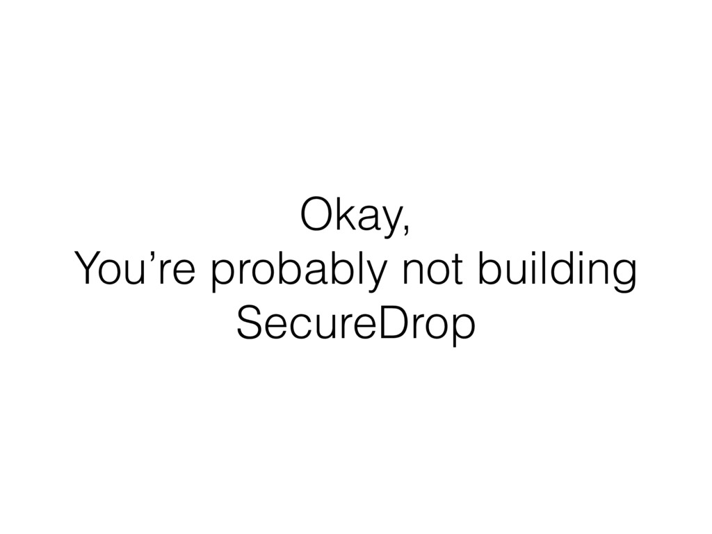 Okay, You're probably not building SecureDrop