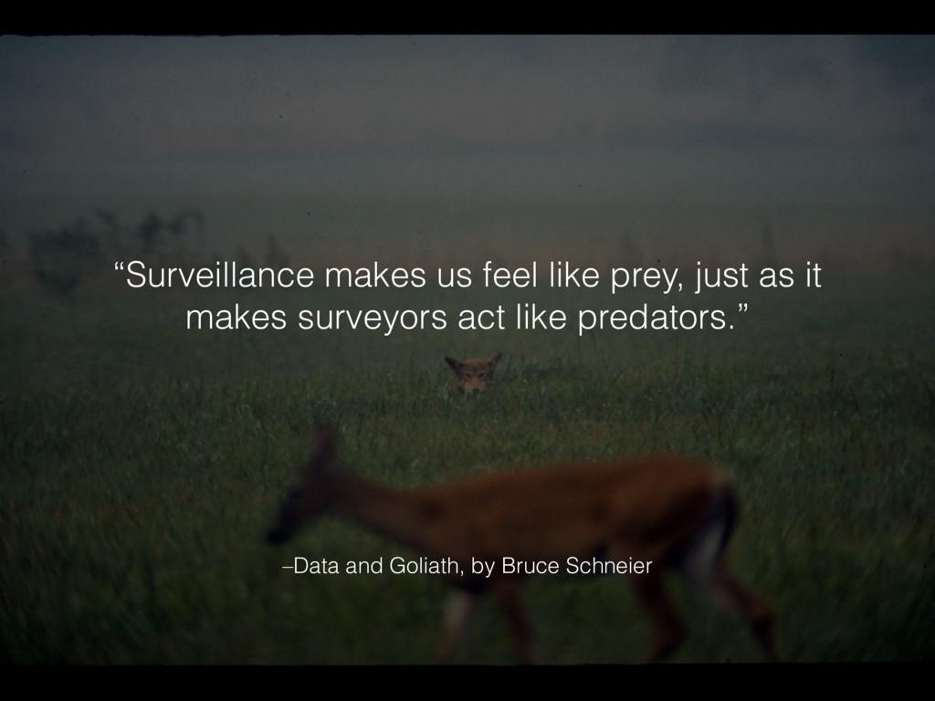 """Surveillance makes us feel like prey, just as ..."