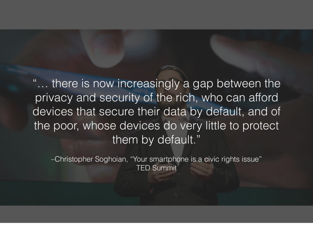 """–Christopher Soghoian, """"Your smartphone is a ci..."""