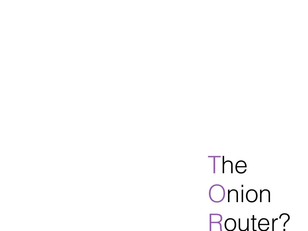 The Onion Router?