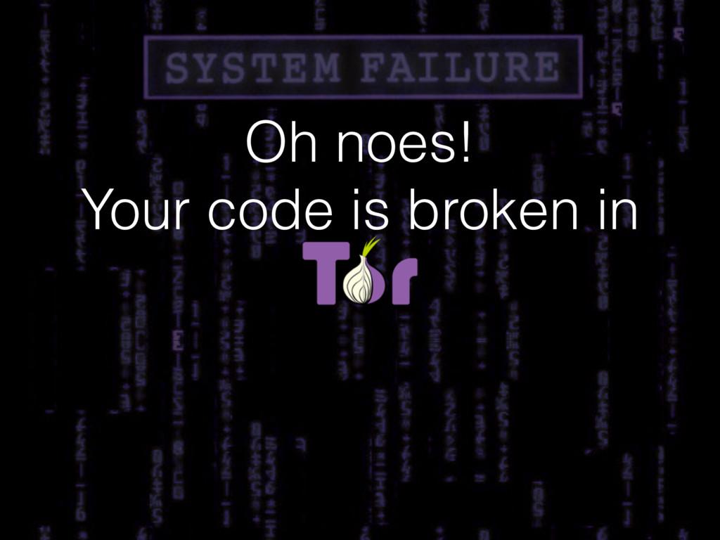 Oh noes! Your code is broken in
