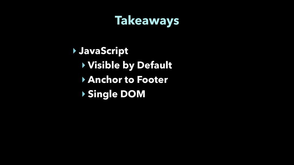 Takeaways ‣ JavaScript ‣ Visible by Default ‣ A...