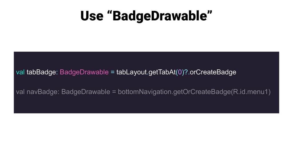 "Use ""BadgeDrawable"" val tabBadge: BadgeDrawable..."