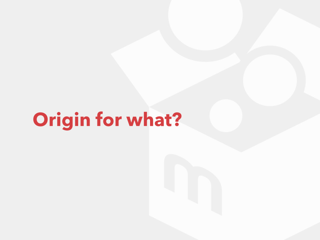 Origin for what?