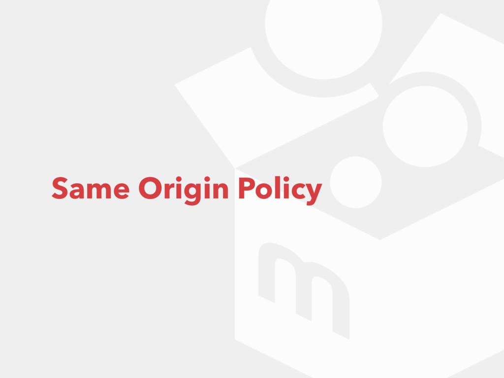 Same Origin Policy