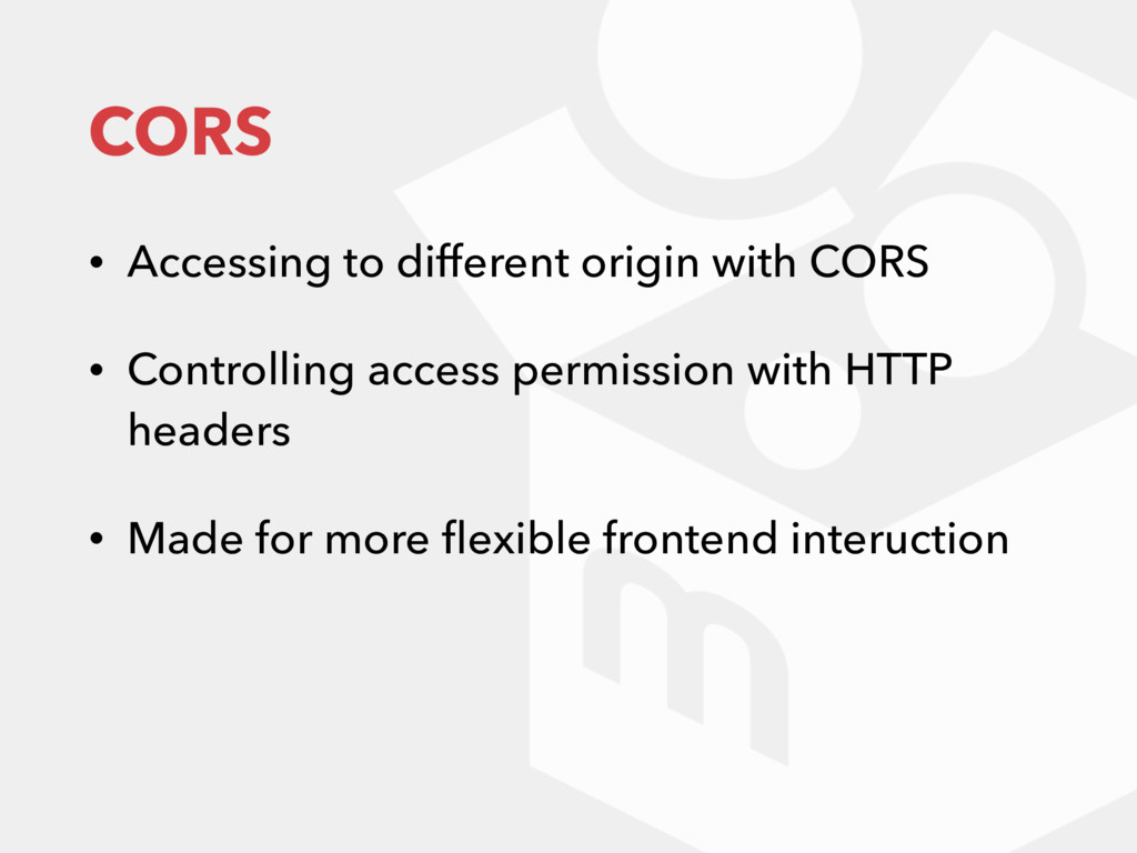 CORS • Accessing to different origin with CORS ...