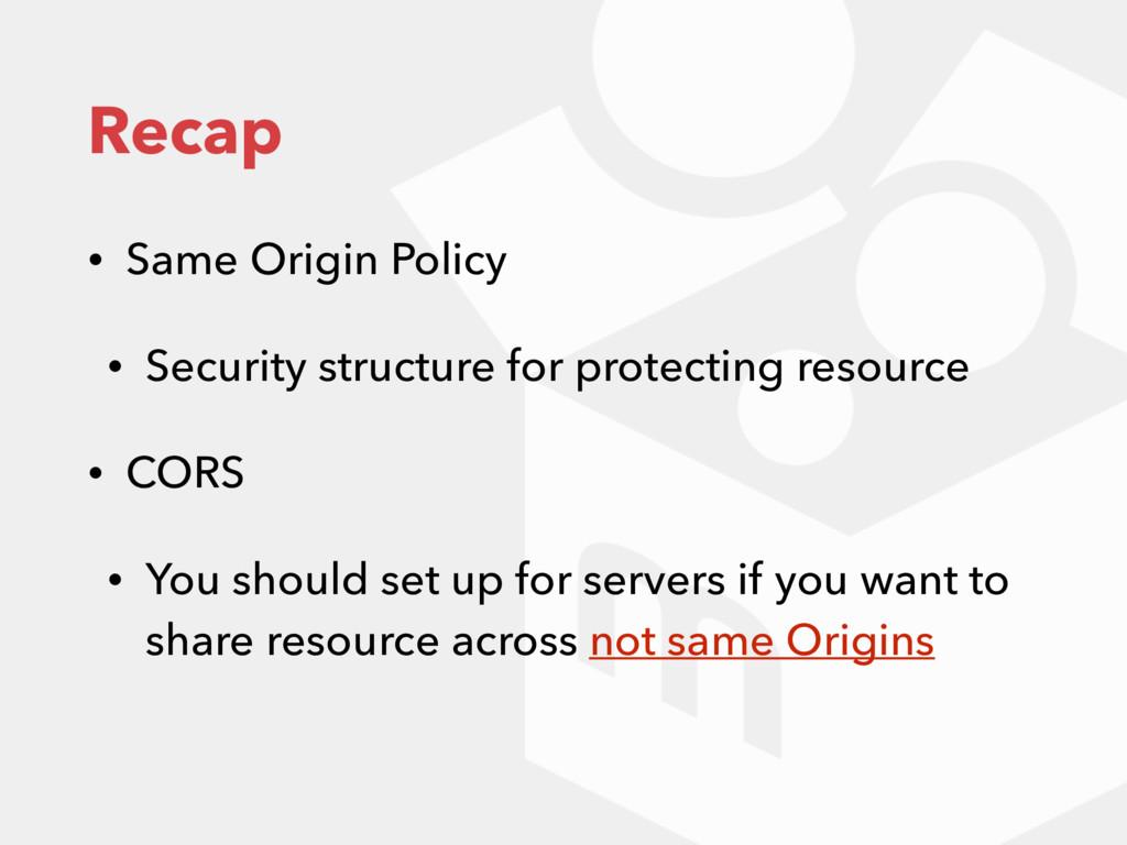 Recap • Same Origin Policy • Security structure...