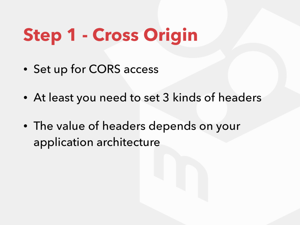 Step 1 - Cross Origin • Set up for CORS access ...