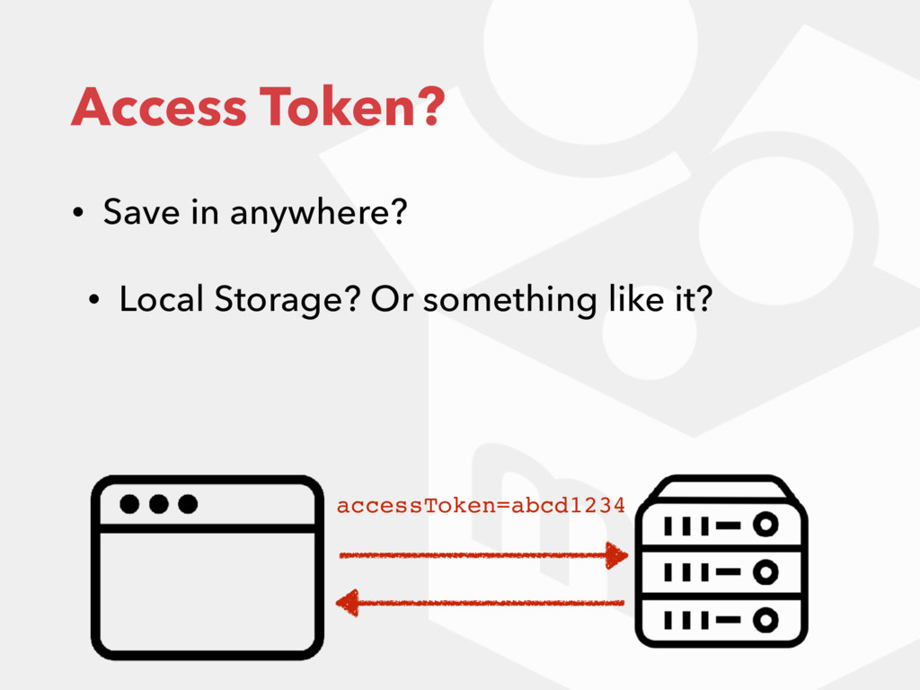 Access Token? • Save in anywhere? • Local Stora...