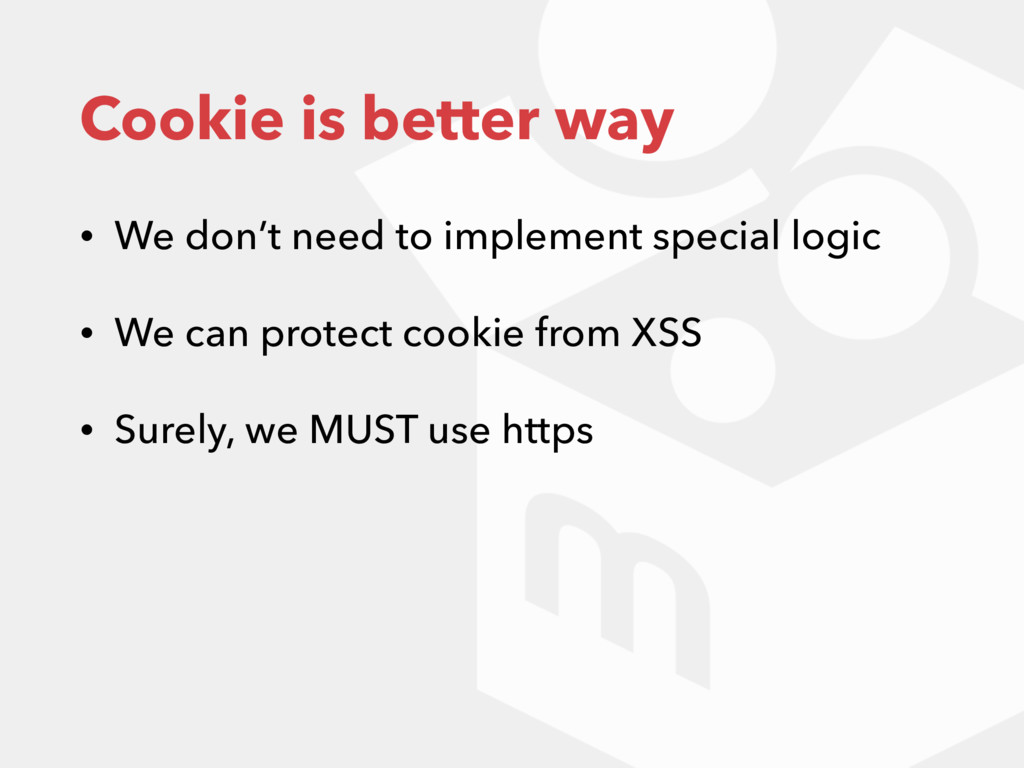 Cookie is better way • We don't need to impleme...