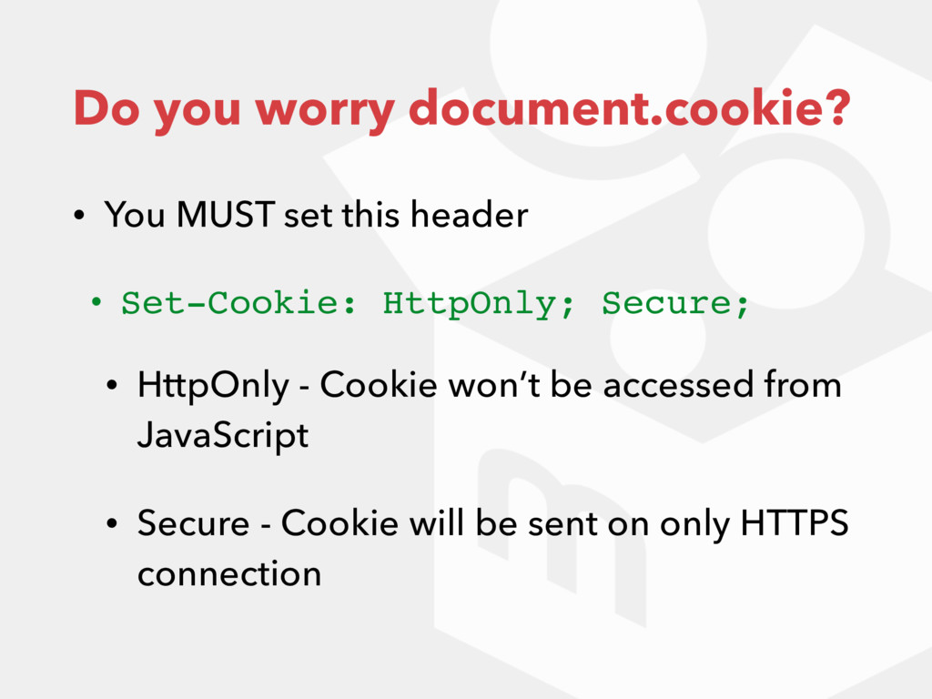 Do you worry document.cookie? • You MUST set th...