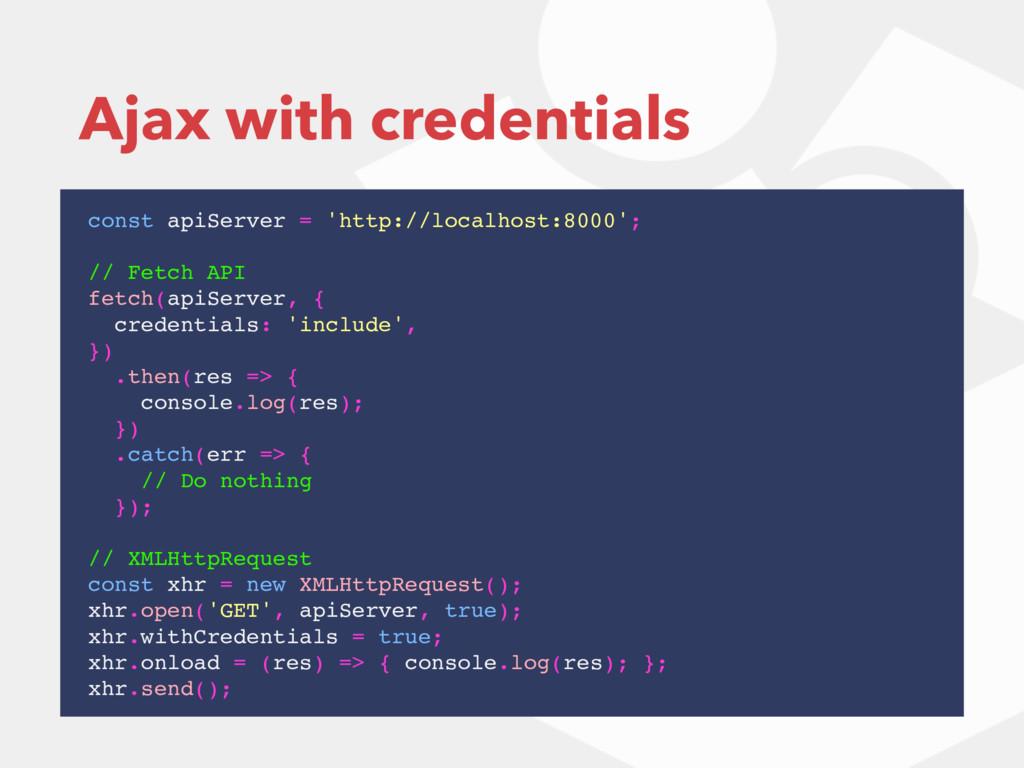 Ajax with credentials const apiServer = 'http:/...