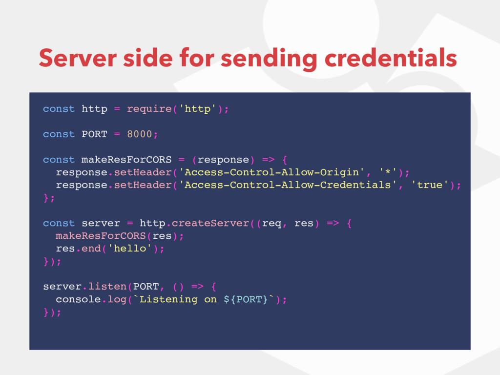 Server side for sending credentials const http ...